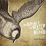 Ryan Delmore The Spirit, The Water, And The Blood