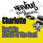 Charlotte Don't Be Afraid Of The Dark - Junior Vasquez Remixes