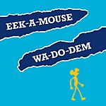 Eek-A-Mouse Wa-Do-Dem