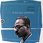James Moody At The Jazz Workshop