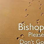 Bishop Please Don't Go