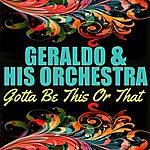 Geraldo Gotta Be This Or That