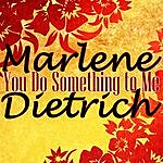 Marlene Dietrich You Do Something To Me