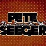 Pete Seeger Kisses Sweeter Than Wine