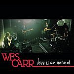 Wes Carr Love Is An Animal