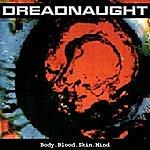 Dreadnaught Body. Blood. Skin. Mind