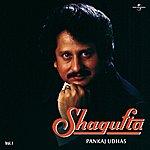 Pankaj Udhas Shagufta Vol. 1
