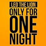 Leo The Lion Only For One Night