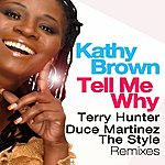 Kathy Brown Tell Me Why (Terry Hunter, Duce Martinez, The Syle Remixes)