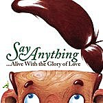 Say Anything Alive With The Glory Of Love
