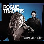 Rogue Traders What You're On