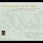 Lucy Shelton Del Tredici: Syzygy/Vintage Alice/ Songs