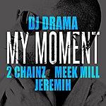 DJ Drama My Moment (Feat. 2 Chainz, Meek Mill And Jeremih)