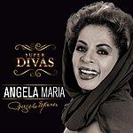 Angela Maria Série Super Divas - Angela Maria
