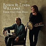 Robin & Linda Williams These Old Dark Hills