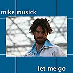 Mike Musick Let Me Go