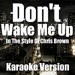 U.P. Don't Wake Me Up (In The Style Of Chris Brown)(Karaoke Version)