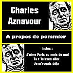 Charles Aznavour A Propos De Pommier