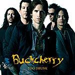 Buckcherry Too Drunk...