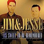 Jim & Jesse Tis Sweet To Be Remembered