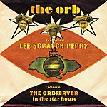 The Orb The Orbserver In The Star House (Feat. Lee Scratch Perry)