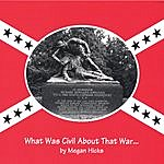 Megan Hicks What Was Civil About That War...