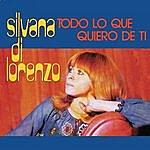 Silvana Di Lorenzo Todo Lo Que Quiero De Ti