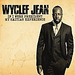 Wyclef Jean If I Were President: My Haitian Experience