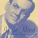 Glenn Miller & His Orchestra In The Mood- The Definitive Glenn Miller Collection