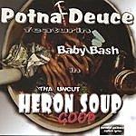 Potna Deuce Tha Uncut Heron Soup Goop