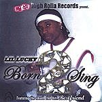 Lil Lucky Born 2 Sing