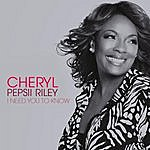 Cheryl Pepsii Riley I Need You To Know