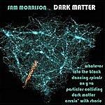 Sam Morrison Band Dark Matter