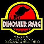 Yungmac Dinosaur Swag (Feat. Ducklang & Henny Yello)