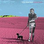 Powderfinger Love Your Way (Ltd Edition)
