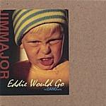Jim Major Eddie Would Go