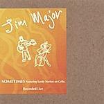 Jim Major Sometimes Recorded Live (Feat. Sandy Norton)