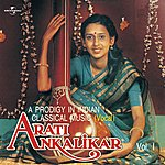 Arati Ankalikar A Prodigy In Indian Classical Music - Vol. 1