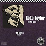 Koko Taylor What It Takes: The Chess Years
