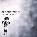 The Supernaturals In The Corner.