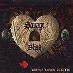 Arthur Loves Plastic Savage Bliss