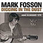 Mark Fosson Digging In The Dust: Home Recordings - 1976