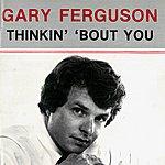 Gary Ferguson Thinkin' 'bout You