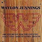 Waylon Jennings Are You Ready For The Country/ What Goes Around Comes Around