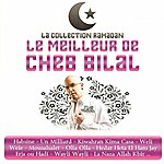 Cheb Bilal Collection Ramadan : Le Meilleur De Cheb Bilal