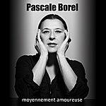 Pascale Borel Moyennement Amoureuse