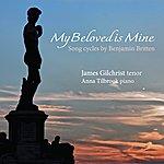 James Gilchrist Benjamin Britten: My Beloved Is Mine