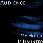 Audience My House Is Haunted
