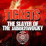 The Tickets The Slayer Of The Jabberwocky - Ep