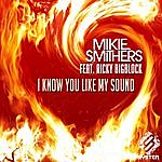 Mikie Smithers I Know You Like My Sound (Feat. Ricky Bigblock)